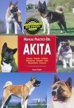 Manual practico del Akita / Guide to Owning an Akita: Origenes, Estandar, Cuidados, Alimentacion, Acicalado, Salud, Adiestramiento, Concursos / Puppy ... / Companion Animals) (Spanish Edition)