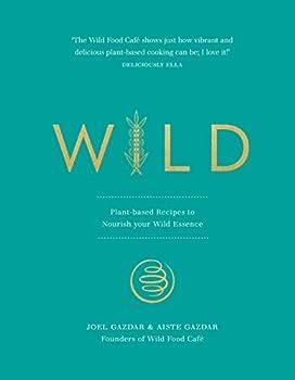 Wild  Plant-based Recipes to Nourish your Wild Essence