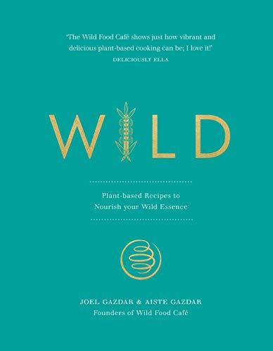 Wild: Plant-based Recipes to Nourish your Wild Essence