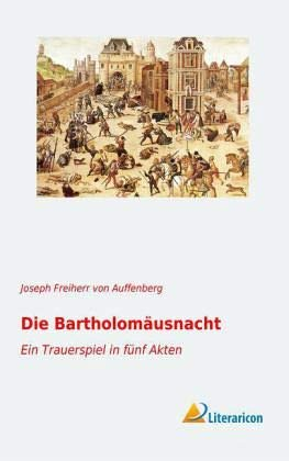 Die Bartholomäusnacht: Ein Trauerspiel in fünf Akten