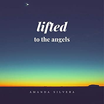 Lifted To The Angels