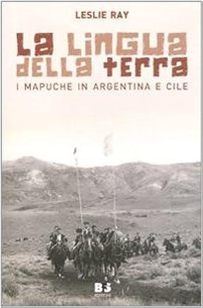 La lingua della terra. I Mapuche in Argentina e Cile