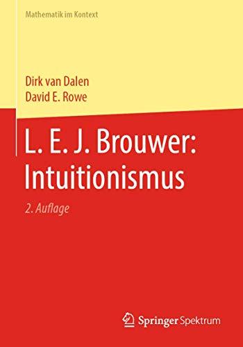 L. E. J. Brouwer: Intuitionismus (Mathematik im Kontext)