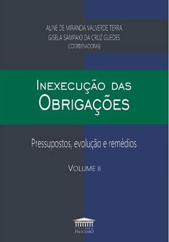Inexecução Das Obrigações. Pressupostos, Evolução E Remédios - Volume 2