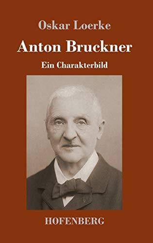 Anton Bruckner: Ein Charakterbild