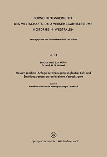 Neuartige Klima-Anlage zur Erzeugung ungleicher Luft- und Strahlungstemperaturen in einem Versuchsraum: aus dem Max-Planck-Institut für ... Nordrhein-Westfalen (118), Band 118)