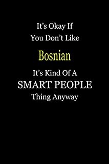 It's Okay If You Don't Like Bosnian It's Kind Of A Smart People Thing Anyway: Blank Lined Notebook Journal Gift Idea