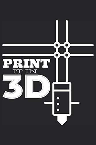 Imprímalo en 3D: Diario de impresión y modelado 3D con impresora 3D para entusiastas de impresión 3D, geeks, expertos en modelos de erismo, freaks de tecnología o cuaderno de nerds