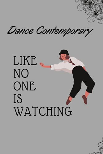 Dance Contemporary Like No One Is Watching: 6x9 in, 120 page Lined Notebook. Notepad, Personal Diary,journal, Modern, Tap, Contemporary, Latin and Contemporary Dancers.