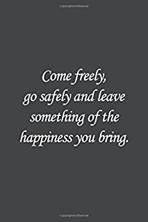 Come freely, go safely and leave something of the happiness you bring..: Bram Stoker Quote Lined notebook, Journal Diary g...