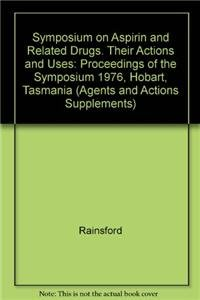 Symposium on Aspirin and Related Drugs. Their Actions and Uses: Proceedings of the Symposium 1976, Hobart, Tasmania (Agents and Actions Supplements (1), Band 1)