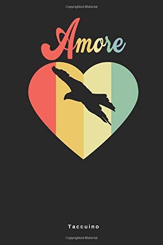 Amore - Taccuino: Uccello volatile Pennuto Taccuino Journal - libretto d'appunti - blocco - notes - quaderno - agendina - Giornale per uomini e donne ... - 110 pagine allineate (Italian Edition)