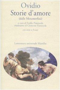 Storie d'amore (dalle Metamorfosi). Testo latino a fronte