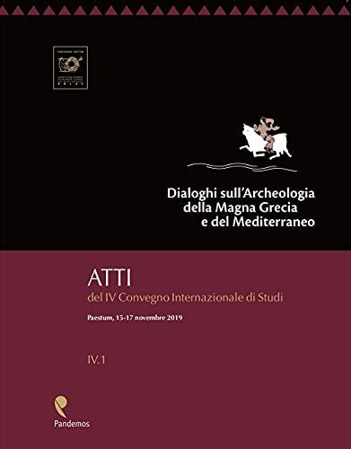 Dialoghi sull'Archeologia della Magna Grecia e del Mediterraneo. Atti del 4° Convegno Internazionale di Studi, (Paestum, 15-17 novembre 2019)