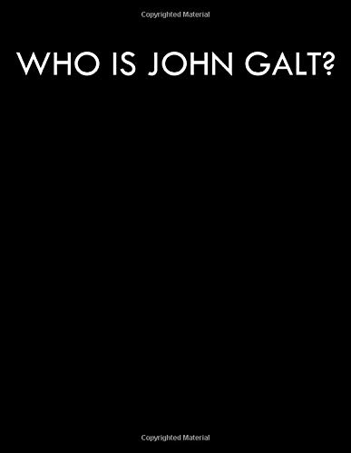 Who is John Galt?: Anti Establishment Libertarian Party Notebook 8.5x11 With 200 College Ruled Pages Perfect for Any Anti Government Person That Believes In Voluntaryism