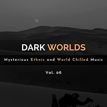 Dark Worlds - Mysterious Ethnic And World Chilled Music Vol. 06