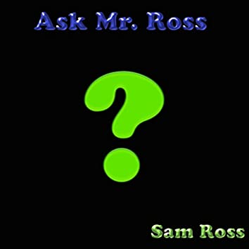 Ask Mr. Ross