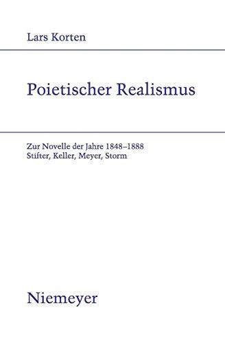Poietischer Realismus: Zur Novelle Der Jahre 1848-1888. Stifter, Keller, Meyer, Storm