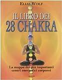 Il libro dei 28 chakra. La mappa dei più importanti centri energetici corporei.