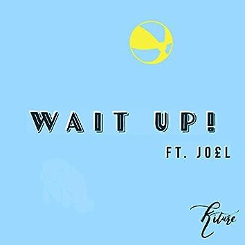 Wait up!