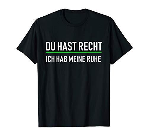 Du hast Recht Ich hab meine Ruhe T-Shirt Lustiger Spruch