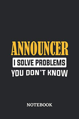 Announcer I Solve Problems You Don't Know Notebook: 6x9 inches - 110 ruled, lined pages • Greatest Passionate working Job Journal • Gift, Present Idea