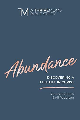 Abundance: Discovering a Full Life in Christ (A Thrive Moms Bible Study) by [Kara-Kae James, Ali Pedersen]