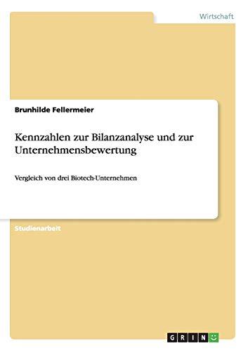 Kennzahlen zur Bilanzanalyse und zur Unternehmensbewertung: Vergleich von drei Biotech-Unternehmen