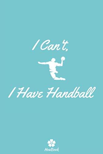 I Can't, I Have Handball: Original and funny notebook for passionate handball