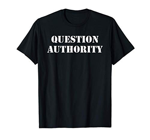 Question Authority Protest Resist Politics Free Thinker T-Shirt