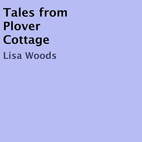 Tales from Plover Cottage                   By:                                                                                                                                 Lisa Woods                               Narrated by:                                                                                                                                 Lisa Woods                      Length: 1 hr and 38 mins     Not rated yet     Overall 0.0