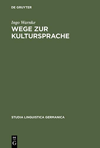Wege zur Kultursprache: Die Polyfunktionalisierung des Deutschen im juridischen Diskurs (1200-1800) (Studia Linguistica Germanica 52)