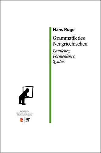 Grammatik des neugriechischen. Lautlehre, Formenlehre, Syntax: Edition Romiosini/Sachbuch