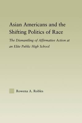 [(Asian Americans and the Shifting Politics of Race : The Dismantling of Affirmative Action at an Elite Public High School)] [By (author) Rowena Robles] published on (August, 2006)