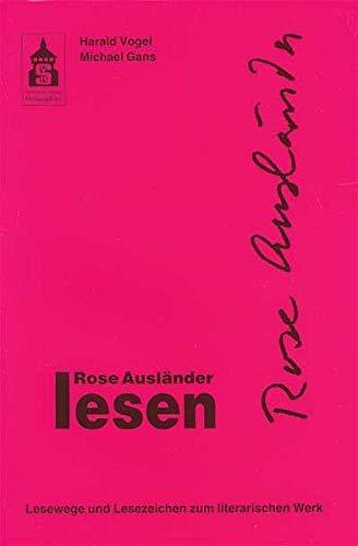Rose Ausländer lesen: Lesewege - Lesezeichen zum literarischen Werk (Leseportraits)