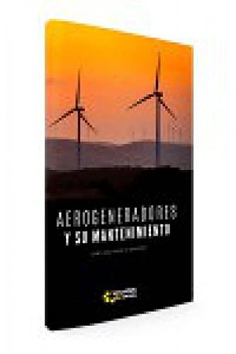 AEROGENERADORES Y SU MANTENIMIENTO. Manual práctico para la gestión eficaz del mantenimiento...