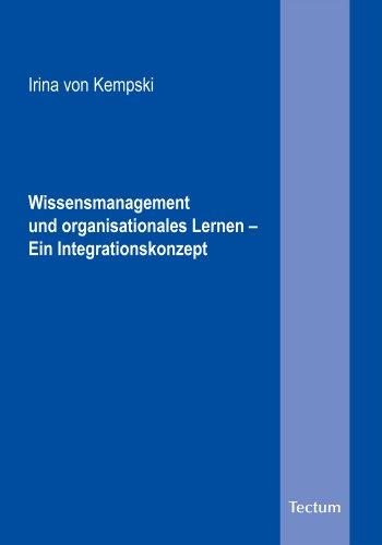 Wissensmanagement und organisationales Lernen - Ein Integrationskonzept