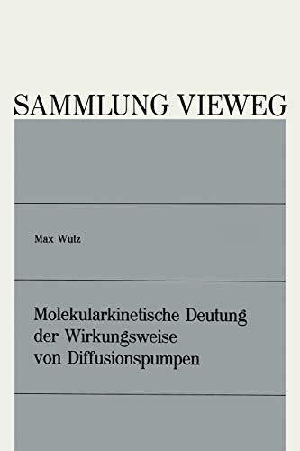 Molekularkinetische Deutung der Wirkungsweise von Diffusionspumpen (Sammlung Vieweg) (German Edition) (Sammlung Vieweg (130), Band 130)