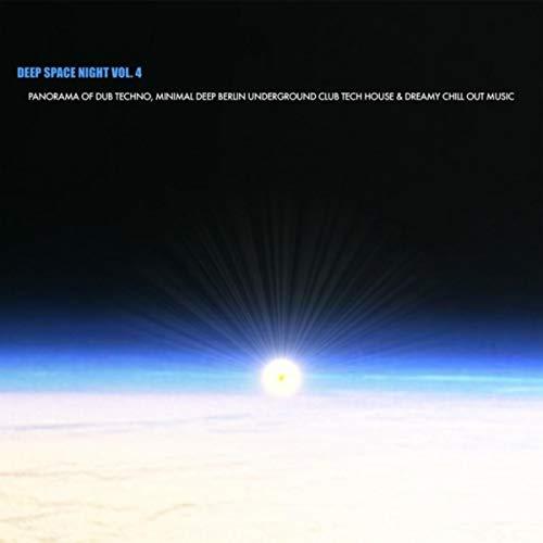 Deep Space Night, Vol. 4 - Panorama of Dub Techno, Minimal Deep Berlin Underground Club Tech House & Dreamy Chill Out Music