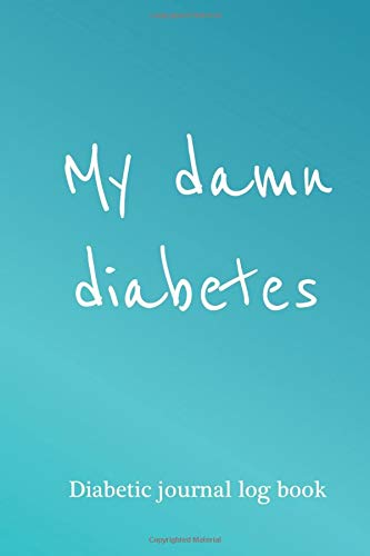 My Damn Diabetes - diabetic journal log book: diabetic notebook, diabetes glucose tracker