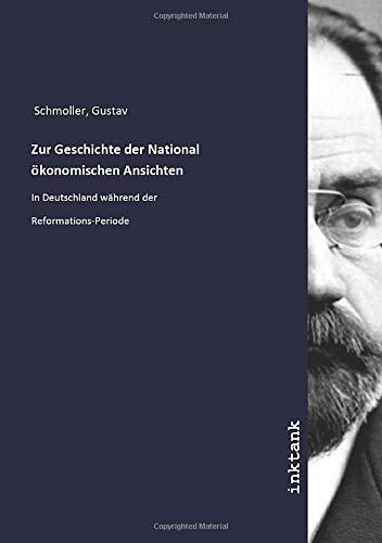 Zur Geschichte der National ökonomischen Ansichten: In Deutschland während der Reformations-Periode