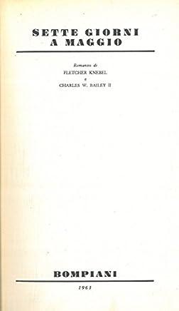 Knebel F. - Bailey C.W. - SETTE GIORNI A MAGGIO