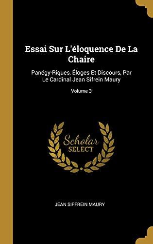 FRE-ESSAI SUR LELOQUENCE DE LA: Panégy-Riques, Éloges Et Discours, Par Le Cardinal Jean Sifrein Maury; Volume 3