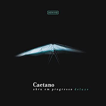 Caetano - Obra Em Progresso (Ao Vivo / Deluxe)