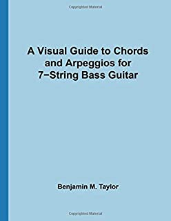 A Visual Guide to Chords and Arpeggios for 7-String Bass Guitar: A Reference Text for Classical, Blues and Jazz Chords/Arpeggios (Fingerboard Chord ... on Stringed Instruments) (Volume 50)