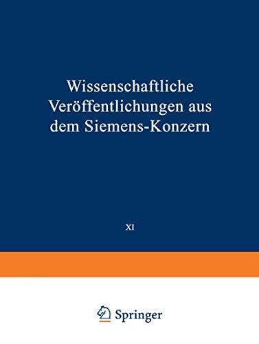 Wissenschaftliche Veröffentlichungen aus dem Siemens-Konzern: XI. Band Erstes Heft (abgeschlossen am 12. März 1932) (Wissenschaftliche Veröffentlichungen aus dem Siemens-Konzern (1,11))