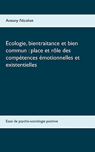 Ecologie, bientraitance et bien commun : place et rôle des compétences émotionnelles et existentielles : Essai de psycho-sociologie positive