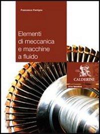 Elementi di meccanica e macchine a fluido. Per gli Ist. tecnici industriali
