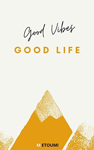 Good Vibes, Good Life (English Edition)