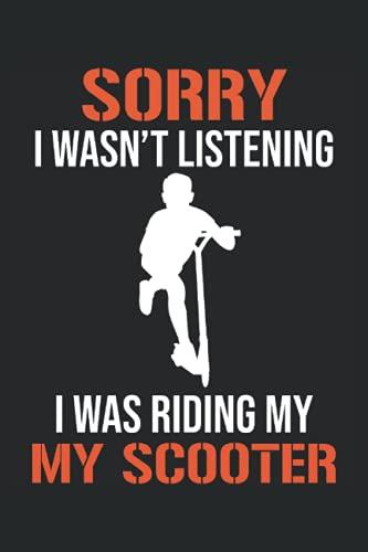 Sorry I Wasn't Listening - Cityroller Scooter Fahrer Spruch Notizbuch (Taschenbuch DIN A 5 Format Liniert): Tretroller Liebhaber Geschenk Notizheft, ... Jungen und Mädchen, die gerne Scooter fahren.